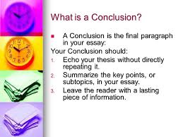 conclusions how to conclude your essay what is a conclusion a  what is a conclusion a conclusion is the final paragraph in your essay a
