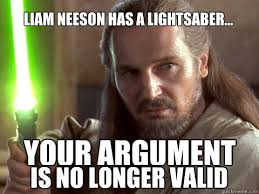 Liam Neeson has a lightsaber... YOUR ARGUMENT Is no longer valid ... via Relatably.com