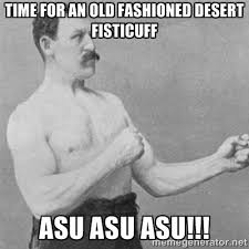 time for an old fashioned desert fisticuff ASU ASU ASU!!! - overly ... via Relatably.com