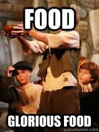 FOOD GLORIOUS FOOD - Misc - quickmeme via Relatably.com