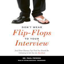 don t wear flip flops to your interview and other obvious tips don t wear flip flops to your interview and other obvious tips that you should be following to get the job you want paul powers 9781469003191