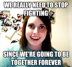 We really need to stop fighting Since we're going to be together ... via Relatably.com