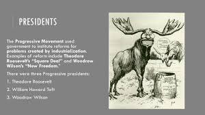 the progressive movement sol c d the progressive movement presidents the progressive movement used government to institute reforms for problems created by industrialization