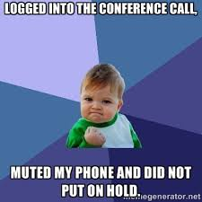 Logged into the conference call, muted my phone and did not put on ... via Relatably.com