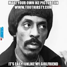 Ike Turner Meme - Too Thirsty via Relatably.com