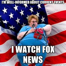 i'm well-informed about current events i watch fox news - Obese ... via Relatably.com