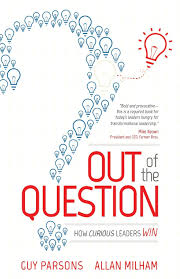 out of the question how curious leaders win guy parsons allan out of the question how curious leaders win guy parsons allan milham 9781599324609 com books