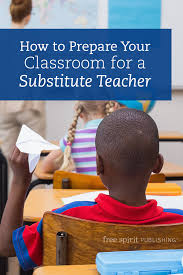 how to prepare your classroom for a substitute teacher how to prepare your classroom for a substitute teacher spirit publishing blog