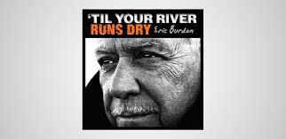 Listen to <b>Eric Burdon's</b> '<b>Til</b> Your River Runs Dry & Read Track-By ...