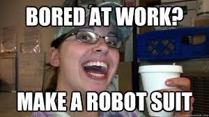 bored at work? make a robot suit - Jiffy Meme - quickmeme via Relatably.com
