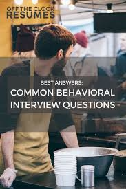 ideas about answers to interview questions best answers to common behavioral interview questions off the clock resumes