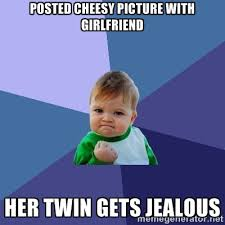 Posted Cheesy Picture with Girlfriend Her twin gets Jealous ... via Relatably.com