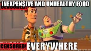 Inexpensive and unhealthy food - Toy Story Everywhere | Meme Generator via Relatably.com