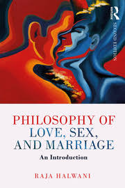 Philosophy of <b>Love</b>, <b>Sex</b>, and Marriage: An Introduction - 2nd Edition -