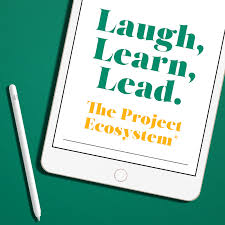 Laugh, Learn, Lead - The Project Ecosystem
