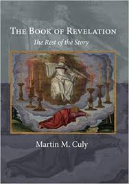 The Book of Revelation: The Rest of the Story: <b>Martin M</b>. <b>Culy</b> ...