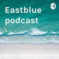 Eastblue podcast