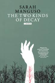 the two kinds of decay a memoir sarah manguso  the two kinds of decay a memoir sarah manguso 9780312428440 com books