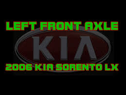 2006 Kia Sorento LX - Replacing The <b>Left Front Axle</b> - YouTube