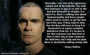 Basically, I am sick of the ignorance... Henry Rollins   lovin ... via Relatably.com