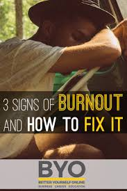 signs of burnout and how to fix it 3 signs of burnout and how to fix it