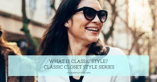 What is <b>Classic Style</b>? <b>Classic</b> Closet <b>Style</b> Series - Stunning <b>Style</b>