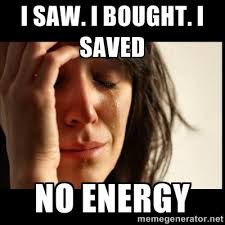 I saw. i bought. I saved No energy - First world Problems II ... via Relatably.com