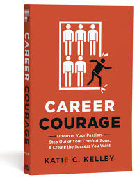 career courage discover your passion step out of your comfort career courage discover your passion step out of your comfort zone and create the success you want katie c kelley 9780814436745 com books