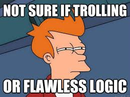 Not sure if trolling Or flawless logic - Futurama Fry - quickmeme via Relatably.com