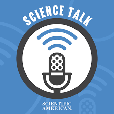 Scientific American Podcast: Science Talk