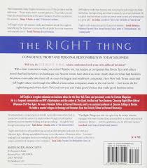 the right thing conscience profit and personal responsibility in the right thing conscience profit and personal responsibility in today s business jeffrey l seglin 9780978689902 com books