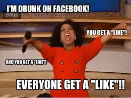"""I'm drunk on facebook! Everyone get a """"like""""!! You get a """"like ... via Relatably.com"""