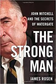 The <b>Strong Man</b>: John Mitchell and the Secrets of Watergate: Rosen ...