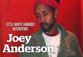 LWE Interviews Joey Anderson | Little White Earbuds - Inter_JoeyAnderson-1