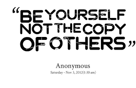 Quotes from Manorathy Suresh: BE YOURSELF NOT THE COPY OF OTHERS ...