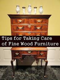 tips for taking care of fine wood furniture care wooden furniture