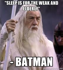 "Sleep is for the weak and elderly"" - Batman - White Gandalf 