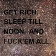 Quote Pictures Get rich. Sleep till noon