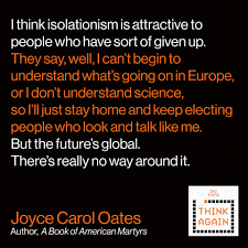 think again podcast 93 joyce carol oates oh that s socialism joyce carol oates quote i think isolationism is attractive to people who have sort of