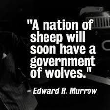 A nation of sheep will beget a government of wolves. | Edward R ...
