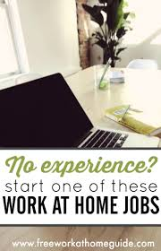 no experience start one of these online jobs searching for a work at home job that don t require experience this list