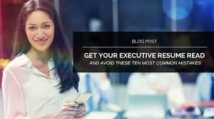 the ten most common executive resume mistakes common executive resume mistakes
