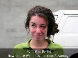 <b>Normal is Boring</b>, How to Use Weirdness to Your Advantage - Self ...