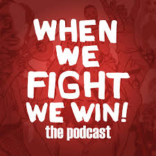 When We Fight, We Win!: The Podcast