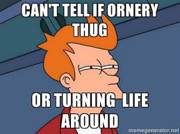 Can't Tell if Ornery Thug Or Turning Life Around - Futurama Fry ... via Relatably.com