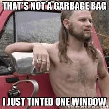 That's not a garbage bag I just tinted one window - Almost ... via Relatably.com