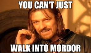 You can't just walk into Mordor. - Deficient Memes via Relatably.com
