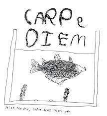 carpe diem a non sequitur publication maniac an acjc site carpe diem fish raphael