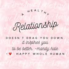 nurtured love happy whole human a healthy relationship doesn t drag you down it inspires you to be