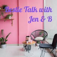 Bestie Talk with Jen & B